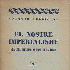 Libros antiguos: EL NOSTRE IMPERIALISME. LA IDEA IMPERIAL DE PRAT DE LA RIBA / J. PELLICENA. BCN, 1930. 17X11CM. 31 P. Lote 127707427