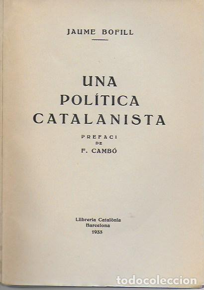 Libros antiguos: Una política catalanista / Jaume Bofill; pref. F. Cambó. BCN : Catalonia, 1933. 20x14cm. 210 p. - Foto 2 - 127757059