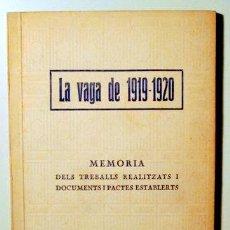 Libros antiguos: LA VAGA DE 1919-1920 - MEMORIA DELS TREBALLS REALITZATS I DOCUMENTS I PACTES ESTABLERTS - BARCELONA. Lote 127989839