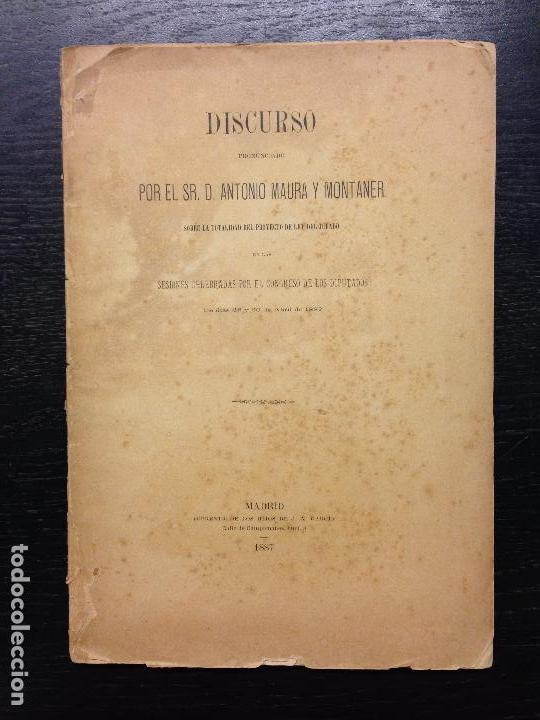 DISCURSO PRONUNCIADO POR EL SR. D. ANTONIO MAURA Y MONNTANER EN EL CONGRESO DE DIPUTADOS EN 1887 (Libros Antiguos, Raros y Curiosos - Pensamiento - Política)
