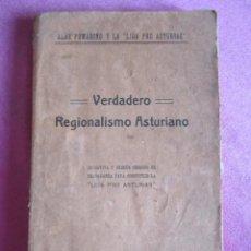Libros antiguos: VERDADERO REGIONALISMO ASTURIANO ALAS PUMARIÑO Y LA LIGA PRO ASTURIAS- 1918. Lote 131990266