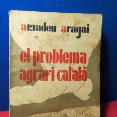 Libros antiguos: EL PROBLEMA AGRARI CATALÁ - AMADEU ARAGAI - BARCELONA, 1933. Lote 133185517