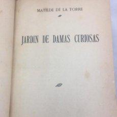 Libros antiguos: JARDIN DE DAMAS CURIOSAS MATILDE DE LA TORRE ASTURIAS 1917 1ª EDICIÓN RARO MUY BUEN ESTADO FEMINISMO. Lote 133232578