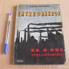 Libros antiguos: ENTRE OBREROS. ADRO XAVIER. BARCELONA 1934.. Lote 134035206