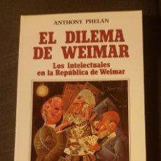 Libros antiguos: EL DILEMA DE WEIMAR LOS INTELECTUALES EN LA REPÚBLICA DE WEIMAR ANTHONY PHELAN. Lote 134893666