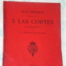 Libros antiguos: DOCUMENTOS PRESENTADOS A LAS CORTES EN LA LEGISLATURA DE1898 POR EL MINISTRO DE ESTADO. Lote 232297735