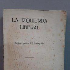 Libros antiguos: LA IZQUIERDA LIBERAL, POR D, SANTIAGO ALBA 1919. Lote 136029546