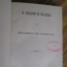 Libros antiguos: EL SOCIALISMO EN INGLATERRA - POR EDUARDO DE HUERTAS - MADRID 1885. Lote 136068494