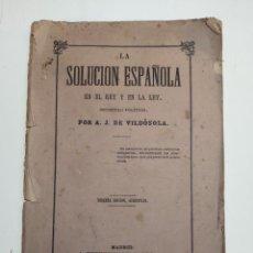 Libros antiguos: OPÚSCULO POLÍTICO - LA SOLUCIÓN ESPAÑOLA EN EL REY Y EN LA LEY - A. J. DE VILDÓSOLA - MADRID - 1868 . Lote 136759070
