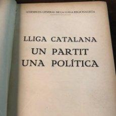 Libros antiguos: LIGA CATALANA. UN PARTIT, UNA POLÍTICA.. Lote 136824776