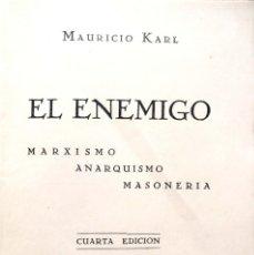 Libros antiguos: MAURICIO KARL. EL ENEMIGO. MARXISMO, ANARQUISMO, MASONERÍA. MADRID, 1935. Lote 138773626
