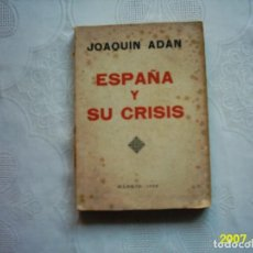 Libros antiguos: JOAQUÍN ADÁN. ESPAÑA Y SU CRISIS. 1933. PRIMERA EDICIÓN.. Lote 138911490