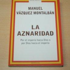 Libros antiguos: LA AZNARIDAD - MANUEL VÁZQUEZ MONTALBÁN - PRIMERA EDICIÓN - MONDADORI. Lote 139746922