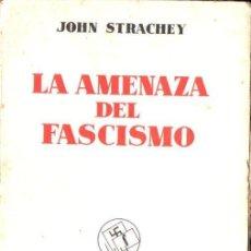 Libros antiguos: STRACHEY : LA AMENAZA DEL FASCISMO (EDITORIAL ESPAÑA, 1934). Lote 139896934