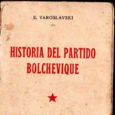 Libros antiguos: YAROSLAVSKI : HISTORIA DEL PARTIDO BOLCHEVIQUE TOMO I (PARIS, S.F.) . Lote 140153498