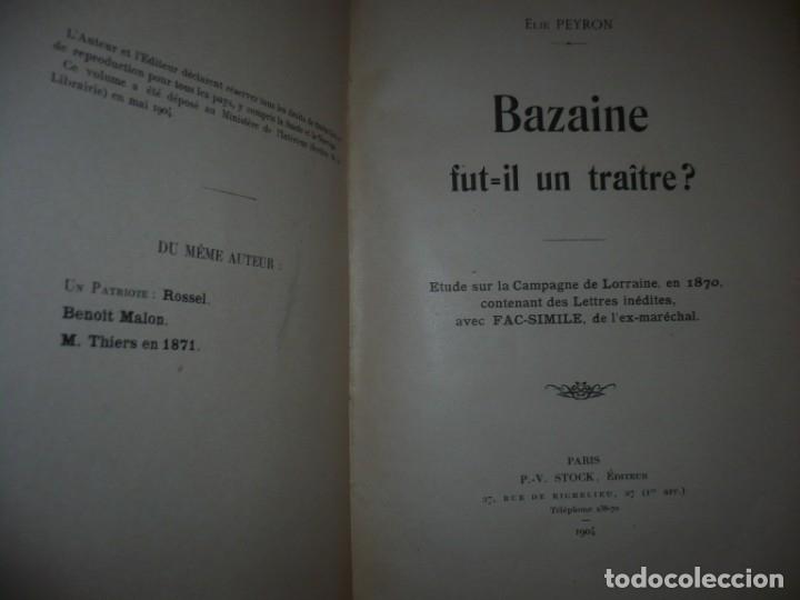 Libros antiguos: BAZAINE FUT-IL UN TRAITRE ELIE PEYRON 1904 PARIS DEDICADO POR AUTOR AL MINISTRO DE LA GUERRA - Foto 10 - 141581026