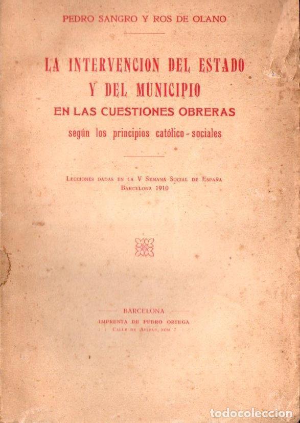 P. SANGRO Y ROS DE OLANO : LA INTERVENCIÓN DEL ESTADO Y MUNICIPIO EN LAS CUESTIONES OBRERAS (1910) (Libros Antiguos, Raros y Curiosos - Pensamiento - Política)