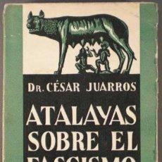 Libros antiguos: JUARROS, CÉSAR: ATALAYAS SOBRE EL FASCISMO. MADRID, J.Mª YAGÜES 1934. . Lote 142342998