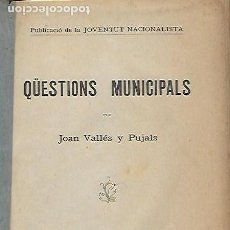 Libros antiguos: QÜESTIONS MUNICIPALS / JOAN VALLÈS PUJALS. BCN, 1909. 21X15 CM. 40 P.. Lote 142511886