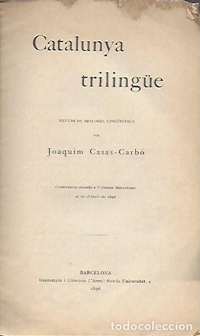 CATALUNYA TRILINGÜE. ESTUDI DE BIOLOGIA LINGÜÍSTICA / J. CASAS-CARBÓ. BCN : L' AVENÇ, 1896. 22X13CM. (Libros Antiguos, Raros y Curiosos - Pensamiento - Política)
