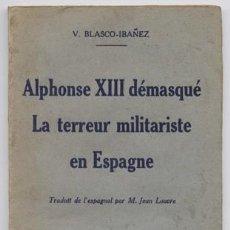 Libros antiguos: BLASCO IBAÑEZ, VICENTE. ALPHONSE XIII DÉMASQUÉ. LA TERREUR MILITARISTE EN ESPAGNE. (1925).. Lote 144081594