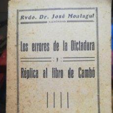 Libros antiguos: LOS ERRORES DE LA DICTADURA Y REPLICA AL LIBRO DE CAMBÓ-RVDO. DR. JOSE MONTAGUT-EPCSA-1930 INTONSO. Lote 144180402