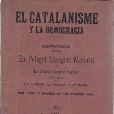 Libros antiguos: EL CATALANISME Y LA DEMOCRÀCIA CONTROVERSIA ENTRE PELEGRÍ LLANGORT MAJORAL Y ANTONI CUADRAS FARGAS. . Lote 145383922