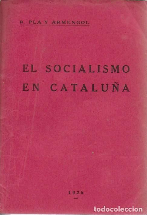 EL SOCIALISMO EN CATALUÑA / R. PLÁ Y ARMENGOL. BCN, 1926. ARTÍCULOS PUBLICADOS EN EL SOCIALISTA. (Libros Antiguos, Raros y Curiosos - Pensamiento - Política)