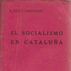 Libros antiguos: EL SOCIALISMO EN CATALUÑA / R. PLÁ Y ARMENGOL. BCN, 1926. ARTÍCULOS PUBLICADOS EN EL SOCIALISTA. . Lote 145384414
