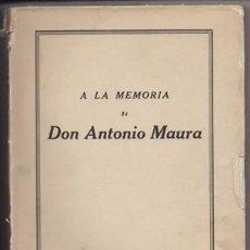 Libros antiguos: A LA MEMORIA DE DON ANTONIO MAURA - A-P-1443. Lote 146153562