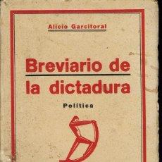 Libros antiguos: BREVIARIO DE LA DICTADURA, DE ALICIO GARCITORAL. AÑO 1928. (6.2). Lote 53143966