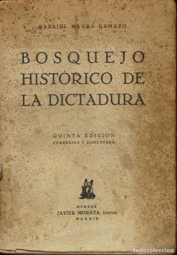 BOSQUEJO HISTÓRICO DE LA DICTADURA, DE GABRIEL MAURA GAMAZO. 5ª EDICIÓN. AÑO 1930. (3.2) (Libros Antiguos, Raros y Curiosos - Pensamiento - Política)