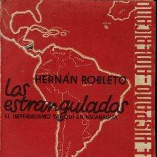 Libros antiguos: LOS ESTRANGULADOS. EL IMPERIALISMO YANQUI EN NICARAGUA, DE HERNÁN ROBLETO. AÑO 1933. (1.2). Lote 53397016