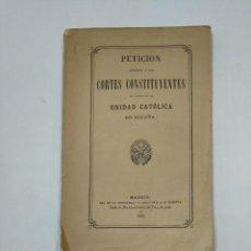 Libros antiguos: PETICIÓN DIRIGIDA A LAS CORTES CONSTITUYENTES EN FAVOR DE LA UNIDAD CATÓLICA EN ESPAÑA 1869. TDK359. Lote 147508742