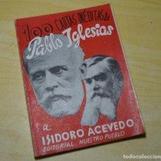 Libros antiguos: --RAREZA-- 100 CARTAS INEDITAS DE PABLO IGLESIAS A ISIDORO ACEVEDO.PSOE, SOCIALISMO.ASTURIAS. Lote 148117594