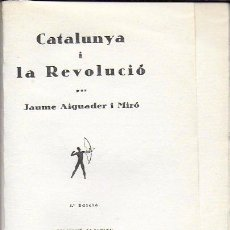 Libros antiguos: CATALUNYA I LA REVOLUCIÓ / JAUME AIGUADER. BCN : LA SAGETA, 193?. 18X13CM. 160 P.. Lote 150600810