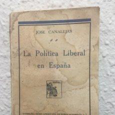 Libros antiguos: LA POLÍTICA LIBERAL EN ESPALDA POR JOSÉ CANALETAS. Lote 150772849