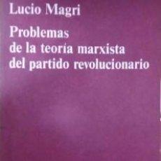 Libros antiguos: PROBLEMAS DE LA TEORIA MARXISTA DEL PARTIDO REVOLUCIONARIO LUCIO MAGRI. Lote 152343682