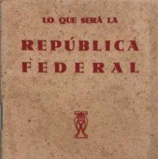 Libros antiguos: LO QUE SERA LA REPUBLICA FEDERAL. RECOPILACION Y COMENTARIOS DE E. BARRIOBERO Y HERRAN. MADRID 1931.. Lote 154112150