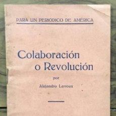 Libros antiguos: PARA UN PERIÓDICO DE AMÉRICA. COLABORACIÓN O REVOLUCIÓN. - LERROUX, ALEJANDRO.. Lote 123208106