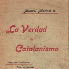Libros antiguos: LA VERDAD DEL CATALANISMO. MANUEL MARINEL-LO.. Lote 156149818
