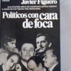 Libros antiguos: LIBRO POLÍTICOS CON CARA DE FOCA JAVIER FIGUERO. Lote 156668770