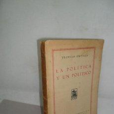 Libros antiguos: LA POLÍTICA Y UN POLÍTICO, TEÓFILO ORTEGA, ED. COMPAÑÍA IBERO-AMERICANA, 1931. Lote 158263514