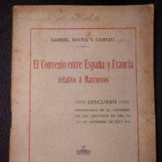 Libros antiguos: EL CONVENIO ENTRE ESPAÑA Y FRANCIA RELATIVO A MARRUECOS. GABRIEL MAURA Y GAMAZO. DISCURSO. 1912. Lote 159071006