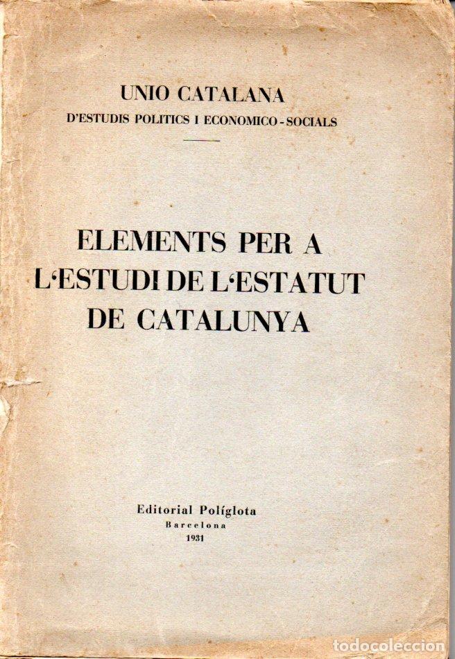 UNIÓ CATALANA ESTUDIS POLÍTICS : ELEMENTS PER A L'ESTUDI DE L' ESTATUT DE CATALUNYA (1931) (Libros Antiguos, Raros y Curiosos - Pensamiento - Política)