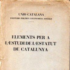 Libros antiguos: UNIÓ CATALANA ESTUDIS POLÍTICS : ELEMENTS PER A L'ESTUDI DE L' ESTATUT DE CATALUNYA (1931). Lote 159412066