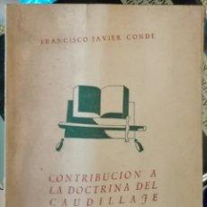 Libros antiguos: FRANCISCO CONDE. CONTRIBUCIÓN A LA DOCTRINA DEL CAUDILLAJE. 1942 - DEDICADO. Lote 160001482