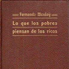 Libros antiguos: F. NICOLAY . LO QUE LOS POBRES PIENSAN DE LOS RICOS (GILI, 1913). Lote 163447314