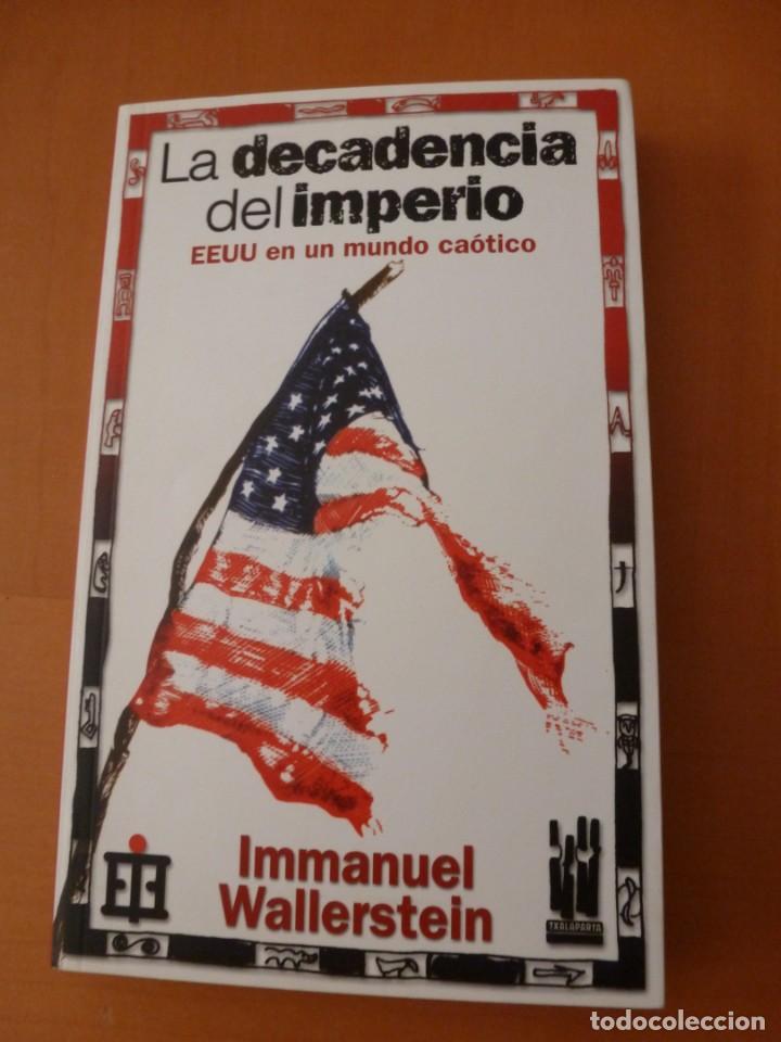 LA DECADENCIA DEL IMPERIO. EEUU EN UN MUNDO CAÓTICO. IMMANUEL WALLERSTEIN. EDITORIAL TXALAPARTA (Libros Antiguos, Raros y Curiosos - Pensamiento - Política)