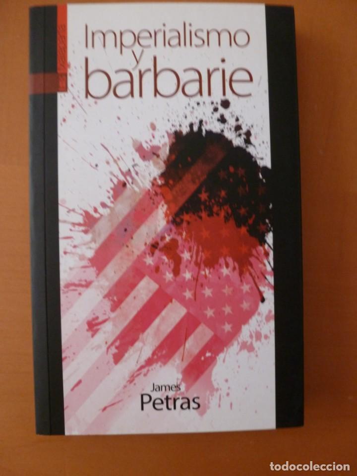 IMPERIALISMO Y BARBARIE. JAMES PETRAS. EDITORIAL TXALAPARTA. NUEVO (Libros Antiguos, Raros y Curiosos - Pensamiento - Política)